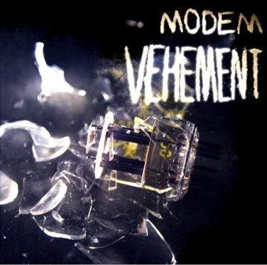 Modem - Vehement released 7/9/09