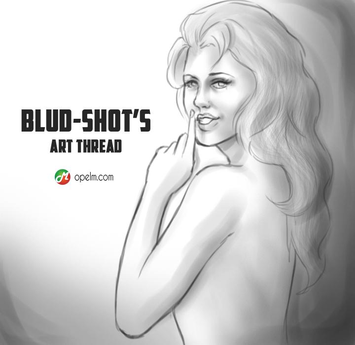 Blud-Shot's Art Thread